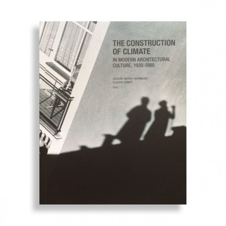 The Construction of Climate in Modern Architectural Culture, 1920-1980 | La vie des rayons | Scoop.it