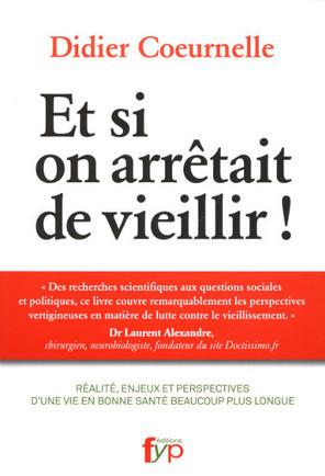 """Résumé : """"Et si on arrêtait de vieillir !"""", de Didier Coeurnelle   Chair et Métal - L'Humanité augmentée   Scoop.it"""