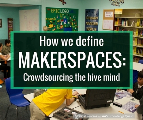 How We Define Makerspaces | Knowledge Quest | New learning | Scoop.it