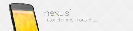 Google Nexus 4 : les tutoriaux (roots, roms, thèmes…) | Geeks | Scoop.it
