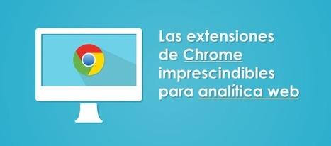 Las extensiones de Chrome imprescindibles para la analítica web | Francisco Javier Márquez Estrada | Scoop.it