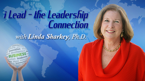 i Lead – The Leadership Connection with Linda Sharkey | Cultivate. The Power of Winning Relationships | Scoop.it