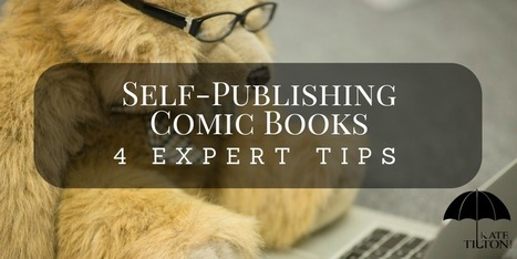 4 Expert Tips for Self-Publishing Comic Books by Kate Tilton | Books Related | Scoop.it