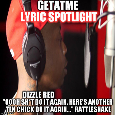 "GetAtMe Lyric Spotlight Dizzle RED ""RATTLESNAKE"" new music #BigShotNation ft D-Roc of the YingYangTwins 