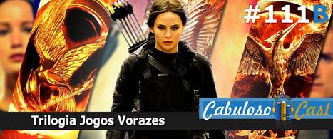 CabulosoCast #111 - Trilogia Jogos Vorazes | Parte B | Leitor Cabuloso | Ficção científica literária | Scoop.it