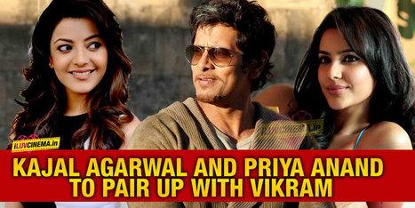 Kajal Agarwal and Priya Anand to pair up with Vikram   kollywood   Scoop.it