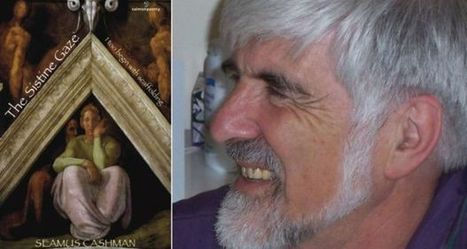 Seamus Cashman on writing The Sistine Gaze: I too begin with scaffolding | The Irish Literary Times | Scoop.it