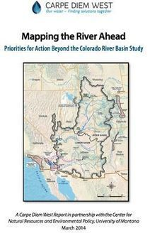 Carpe Diem West Report: 'Mapping the River Ahead - Priorities for Action Beyond the Colorado River Basin Study' - WaterWired | Colorado River Basin | Scoop.it