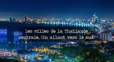 Les villes de la Thaïlande centrale. (En allant vers le sud) | Voyage Thaïlande-Voyage au pays des merveilles | Scoop.it