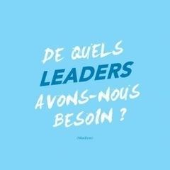 De quels leaders avons-nous besoin ? | Les chiffres et les Etres | Scoop.it