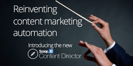 Reinventing content marketing automation: introducing the new Scoop.it Content Director | The Content Marketing Hat | Scoop.it