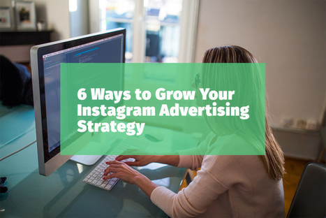 6 Ways to Grow Your Instagram Advertising Strategy | Business: Economics, Marketing, Strategy | Scoop.it