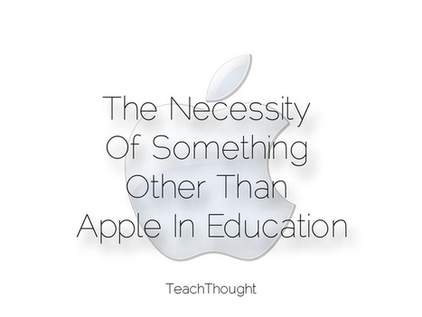 The Necessity Of Something Other Than Apple In Education | Better teaching, more learning | Scoop.it