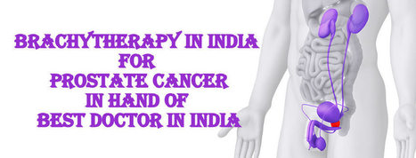 Brachytherapy Techniques for Cancer Treatment with Best Doctors in India | Health and Medicine | Scoop.it