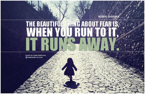 The beautiful thing about fear is, when you run to it, it runs away | ChangeAgile | the power to transform | Scoop.it