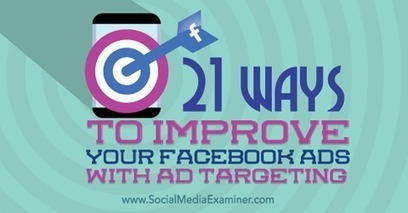21 Ways to Improve Your Facebook Ads With Ad Targeting | Facebook for Business Marketing | Scoop.it