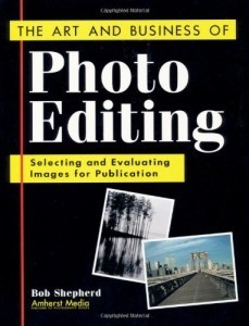 The Art and Business of Photo Editing: Selecting and Evaluating Images for Publication | | Arts Independent | Scoop.it