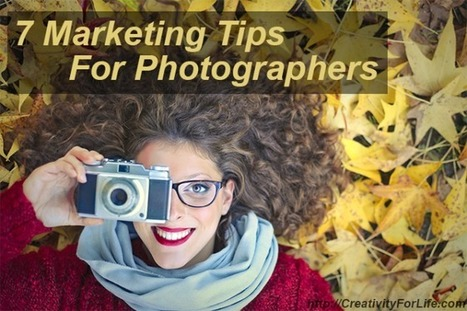 7 Marketing Tips for Photographers - Use Your Creativity, Not $$$ | Creativity Scoops! | Scoop.it