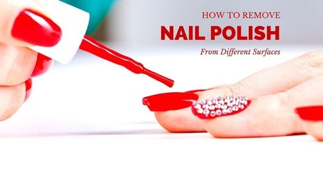 Guide for Cleaning Nail Polish from Different Surfaces | Tips and tricks | Scoop.it