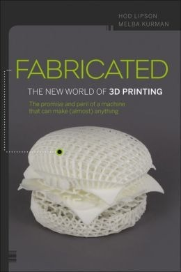 "DIMENSIONEXT: New 3D Printing Book  | Hod Lipson's ""Fabricated: The New World of 3D Printing"" 