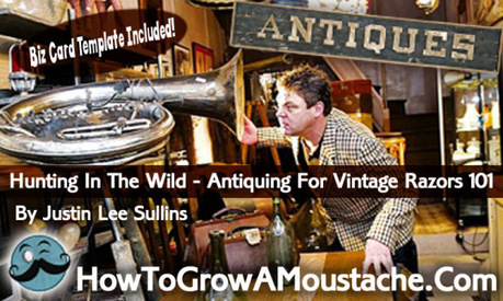 Hunting In The Wild - Antiquing For Vintage Razors 101 | How to Grow a Moustache | Wet Shaving | Scoop.it
