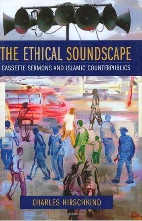 The Ethical Soundscape: Cassette Sermons and Islamic Counterpublics   Anthropology Department, UC Berkeley   DESARTSONNANTS - CRÉATION SONORE ET ENVIRONNEMENT - ENVIRONMENTAL SOUND ART - PAYSAGES ET ECOLOGIE SONORE   Scoop.it