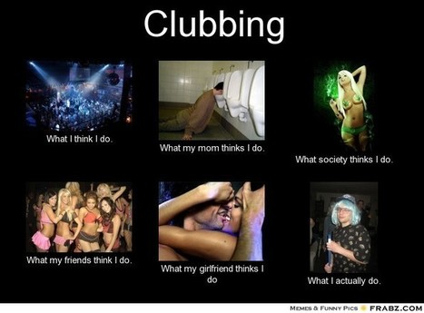 Clubbing   What I really do   Scoop.it