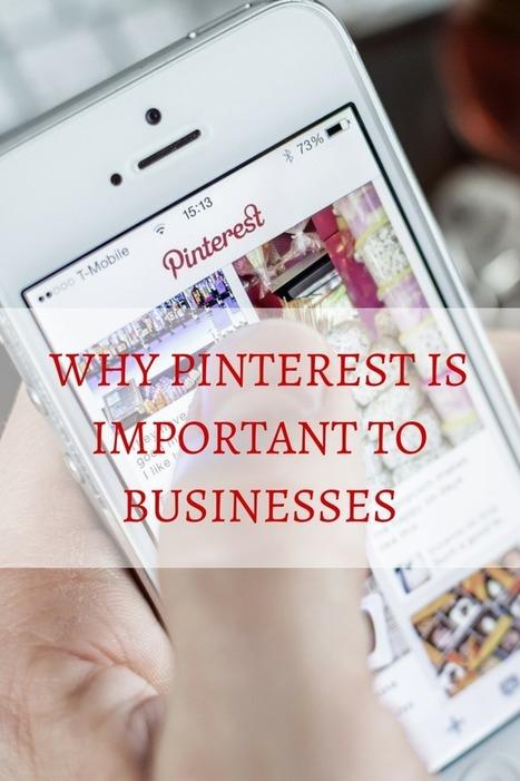Why Pinterest Is Important To Businesses | Les Outils du Community Management | Scoop.it
