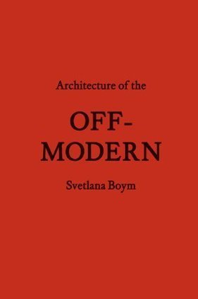 Svetlana Boym: Architecture of the Off-Modern (2008) — Monoskop Log | Outbreaks of Futurity | Scoop.it