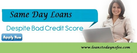Same Day Loans- Overcome Sudden Fiscal Hurdles With Fast Solution | Loans Today No Fee | Scoop.it