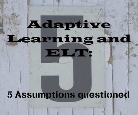 Adaptive Learning and ELT: 5 assumptions questioned | ELT (mostly) Articles Worth Reading | Scoop.it