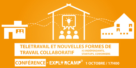 ExplorCamp #3 : indépendants, startups, coworkers | La Cantine Toulouse | Télétravail . Relation client . Social média | Scoop.it