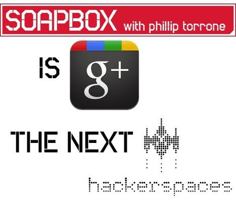 Are Google+ Hangouts the Next Hackerspaces? | Humanize | Scoop.it