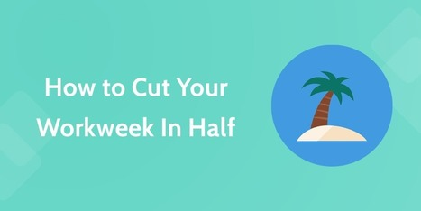 Productivity at Work: How to Cut Your Week In Half | productivity tips 247 | Scoop.it