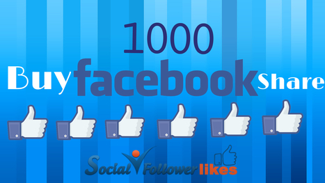To Gain More Popularity Buy 1000 Facebook Share | Social Media Marketing | Scoop.it