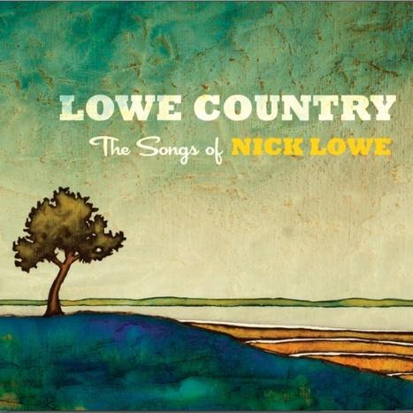 Various artists: Lowe Country: The Songs of Nick Lowe | American Crossroads | Scoop.it