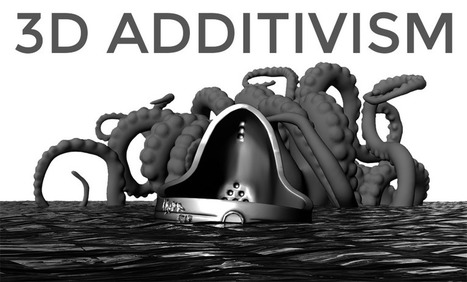 The 3D Additivist Manifesto | Knowmads, Infocology of the future | Scoop.it