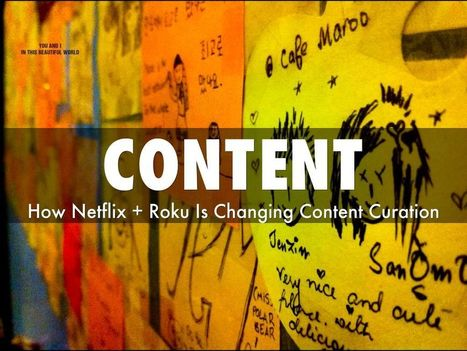 How Netflix + Roku Are Changing Content Curation & Content Marketing | Startup Revolution | Scoop.it