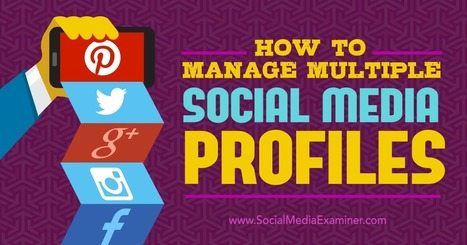 How to Manage Multiple Social Media Profiles | Social Media News | Scoop.it