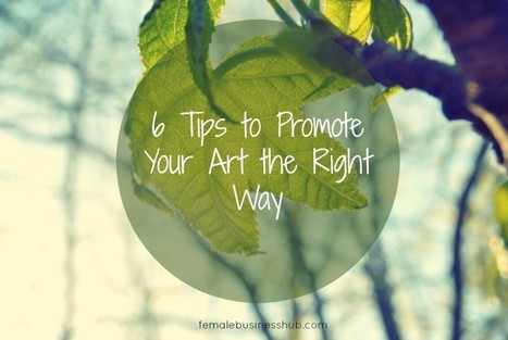 Guest Blog - 6 Tips to Promote Your Art the Right Way | Brand content & story telling | Scoop.it