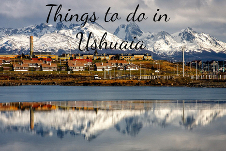 Indie latest post :Patagonia Series: Things to do in Ushuaia, Tierra del Fuego | Indietravel | Scoop.it