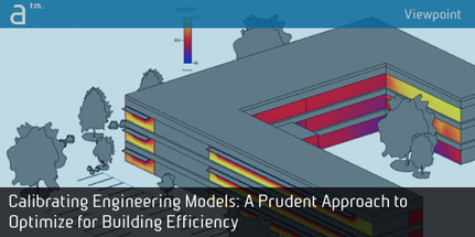 Calibrated Engineering Models – A Prudent Approach to Optimize Building for Energy Efficiency | Solar Energy projects & Energy Efficiency | Scoop.it