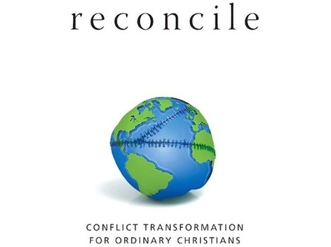 Reconcile: Conflict Transformation for Ordinary Christians | Conflict transformation, peacebuilding and security | Scoop.it