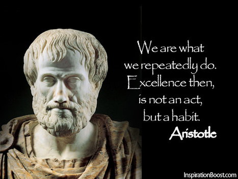 We are what we repeatedly do. Excellence then, is not an act, but a habit. | Inspirations for Life | Scoop.it