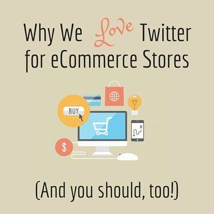 Why We Love Twitter for eCommerce Stores (and you should also) | M-Market | Scoop.it