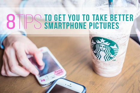 8 Tips to Get You to Take Better Smartphone Pictures | Sheila's Edtech | Scoop.it