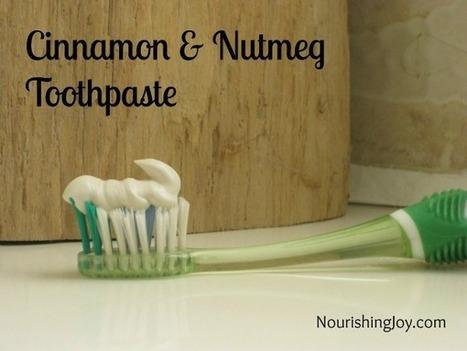 Cinnamon Nutmeg Toothpaste - Nourishing Joy   Aromatherapy plus   Scoop.it