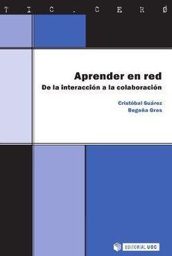 Aprender en red. De la interacción a la colaboración. Suárez, C y Gros, B (2013) | Educación y Competencias | Scoop.it