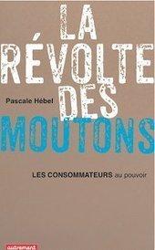 """Livre : """"La révolte des moutons : les consommateurs au pouvoir"""" de Pascale Hébel   Economie Responsable et Consommation Collaborative   Scoop.it"""