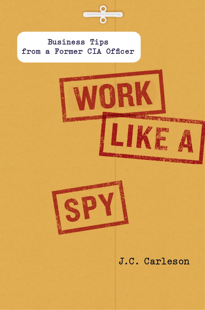Work Like A Spy: An Ex-CIA Officer's Tips For Business Success | Coaching Leaders | Scoop.it